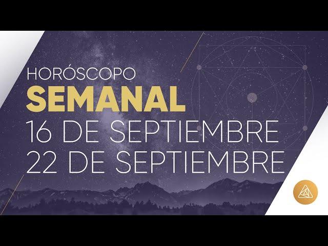 HOROSCOPO SEMANAL | 16 AL 22 DE SEPTIEMBRE | ALFONSO LEÓN ARQUITECTO DE SUEÑOS
