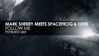 Mark Sherry meets Space Frog & Derb - Follow Me (Psyburst Mix)