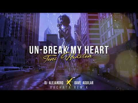 Toni Braxton - Un-break My Heart (DJ Alejandro & Dave Aguilar Bachata Remix)