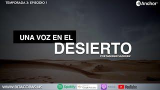 Bitácoras | Episodio 1 | Una voz en el Desierto #Podcasts #Podcasts