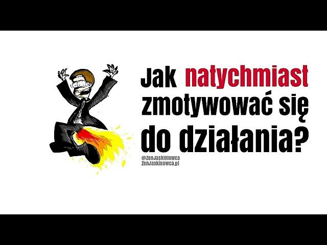 Jak NATYCHMIAST zmotywować się do działania? Rafal Mazur ZenJaskiniowca.pl