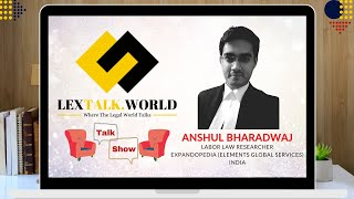 LexTalk World Talk Show with Mr. Anshul Bharadwaj (Labor Law Researcher at Expandopedia, India)