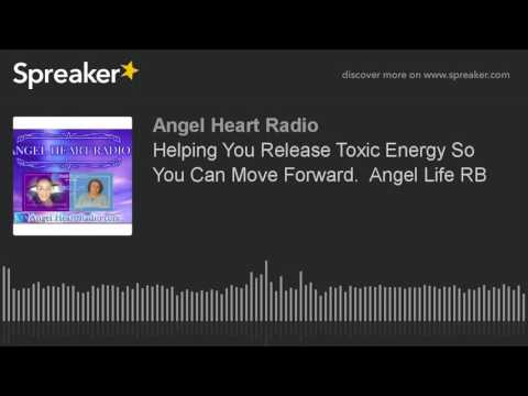 Helping You Release Toxic Energy So You Can Move Forward.  Angel Life RB
