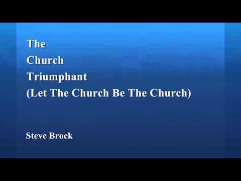 The Church Triumphant (Let The Church Be The Church) - Steve Brock