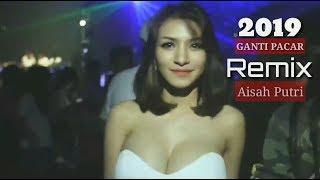 2019 ganti pacar - Aisah putri Remix Ampun DJ