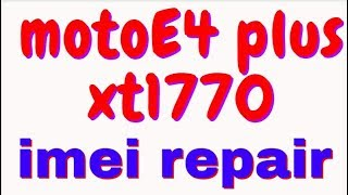 moto e4 plus xt1770  imei repair 100000%DONE
