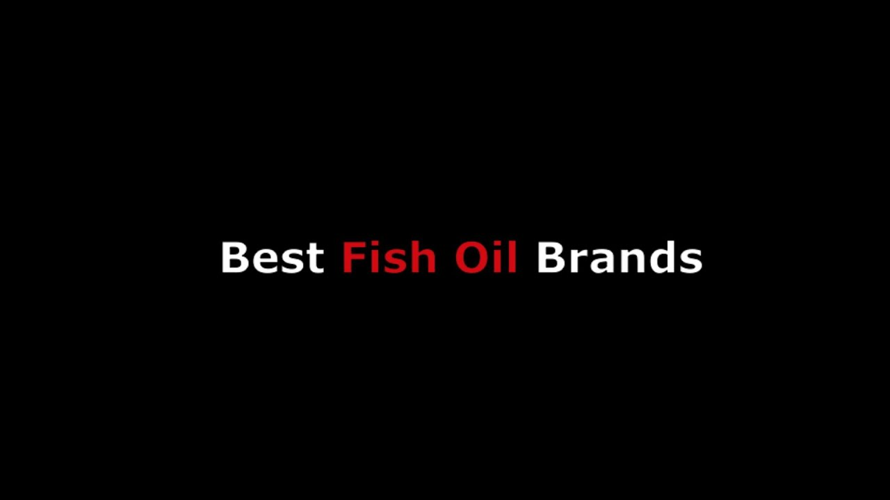 Best fish oil supplement brand names w omega 3 fatty for Top fish oil brands