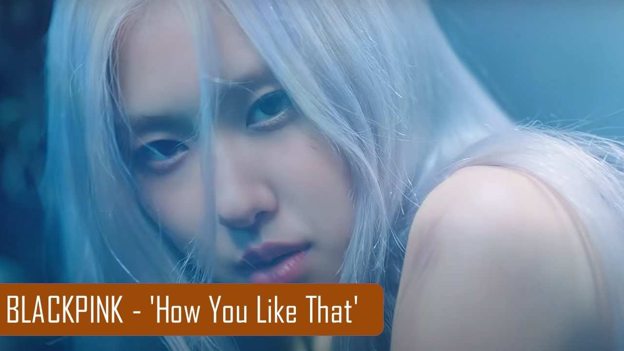 BLACKPINK - 'How You Like That' Klip İncelemesi