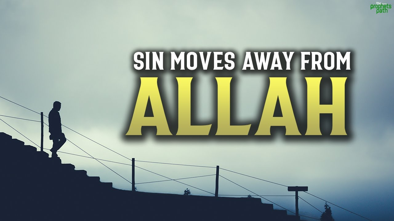 THIS SIN MOVES YOU FAR AWAY FROM ALLAH