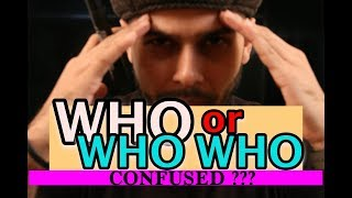 WHO or WHO WHO (Are you Confused ???)