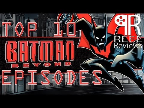 Top 10 Eps: Batman Beyond (Reel Reviews)