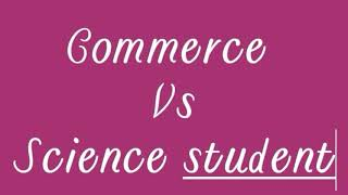Commerce student v|s science student 2108