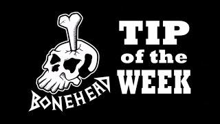 Bonehead Tip of the Week