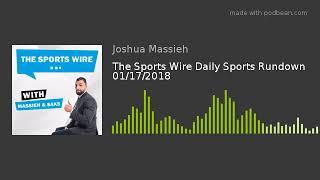 The Sports Wire Daily Sports Rundown 01/17/2018