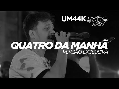 """UM44K- """"QUATRO DA MANHÃ"""" (VERSÃO EXCLUSIVA MIX AO VIVO)"""