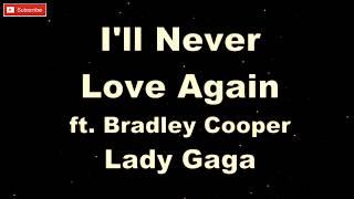 Lady Gaga ft. Bradley Cooper - I'll Never Love Again ( Karaoke + Lyric )