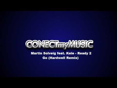 Martin Solveig feat Kele  Ready 2 Go Hardwell Remix