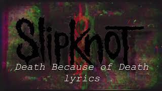 Slipknot - Death Because of Death (Lyric Video)