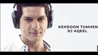 Kehdoon Tumhen - DJ Aqeel