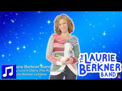 """Best Lullabies For Kids - """"I Gave My Love A Cherry (The Riddle Song)"""" By The Laurie Berkner Band"""