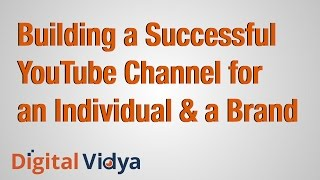 Building a successful YouTube channel for an Individual and a Brand