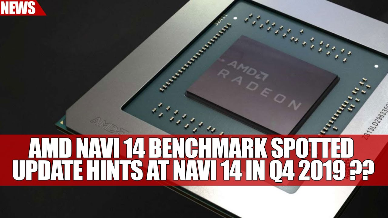 AMD Navi 14 Benchmark Spotted As Update Hints at Navi 14 in Q4 2019 ??