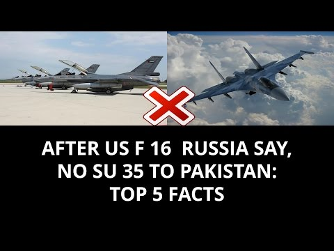AFTER U.S. F 16  RUSSIA SAY, NO SU 35 TO PAKISTAN: TOP 5 FACTS