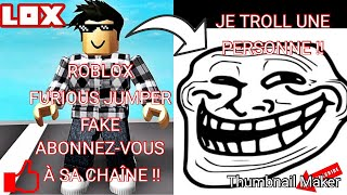 I AM MIS IN FURIOUS JUMPER AND A PERSON A CRU That I WAS THE REAL!! / Roblox / 😂 Troll 😂