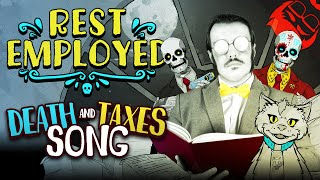 REST EMPLOYED | Death and Taxes Song!