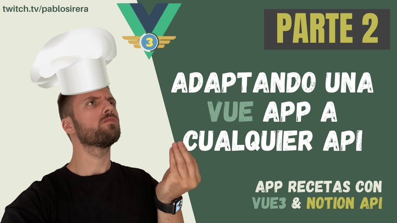 Adaptando aplicación web para usar con cualquier API   App recetas  Vue 3 + Notion API   Parte 2