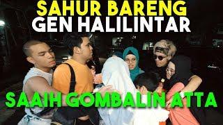 SAHUR BARENG GEN HALILINTAR! SAAIH GOMBALIN ATTA...
