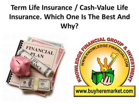 Term Life Insurance vs Cash Value Life Insurance  Which One Is The Best And Why?