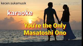 Gambar cover You're the only - Masatoshi Ono karaoke no vocal ost Anything For You