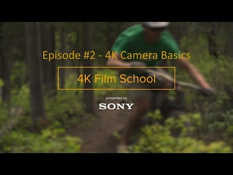 TGR 4K Film School Episode #2 – 4K Camera Basics | 4k | Sony