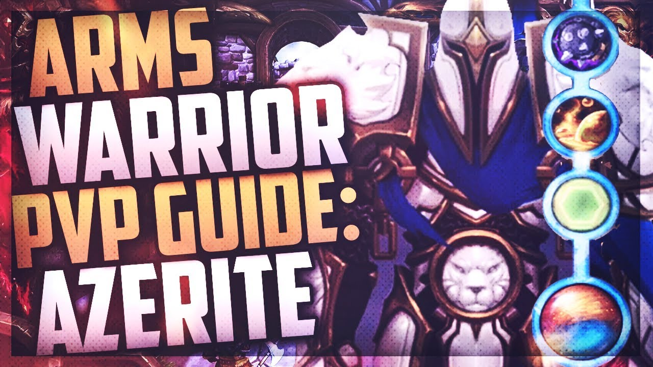 WoW BFA Arms Warrior PvP Guide: Azerite Traits - Stats - Gear - Scaling  8 0 1