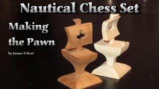Nautical Chess Set: Making The Pawn