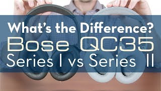 Differences Between Bose QC35 Series I and Series II