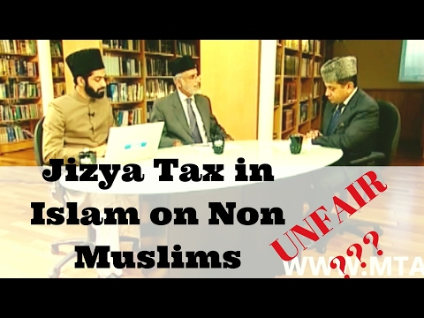 Shariah: Jizya tax in Islam on Non Muslims! Ahmadiyya perspective