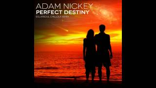 Adam Nickey - Perfect Destiny (Solarsoul Chillout Remix)