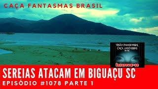 Sereias atacam em Biguaçu SC - Caça Fantasmas Brasil #1078 Parte 1