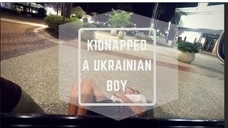 VLOG 1 - Kiddnapped a Ukrainian Boy