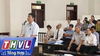 THVL | Người đưa tin 24G: Ông Đinh La Thăng kháng cáo toàn bộ bản án sơ thẩm