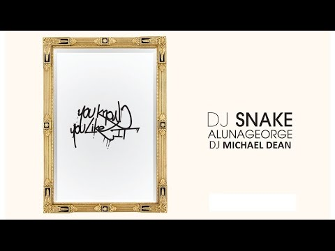 You Know You Like It - DJ Snake & AlunaGeorge (Clean Audio & Lyrics)