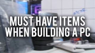Top Must-Have Items When Building a PC!