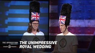 The Unimpressive Royal Wedding - The Opposition w/ Jordan Klepper