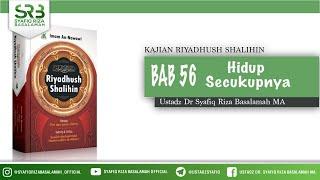 Riyadhush Shalihin Bab 56 : Hidup Secukupnya - Ustadz Dr Syafiq Riza Basalamah MA