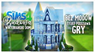 ⭐ DOM W STYLU WIKTORIAŃSKIM ⭐ - Bez modów, TYLKO PODSTAWA GRY - The Sims 4 Szybka Budowa