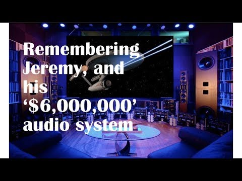 Remembering Jeremy, And His '$6,000,000' Audio System