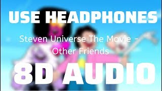 Steven Universe The Movie - Other Friends (8D USE HEADPHONES)🎧