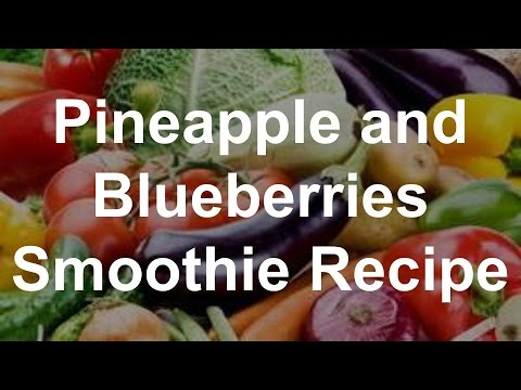 Healthy Smoothie Recipes - Pineapple And Blueberries Smoothie Recipe